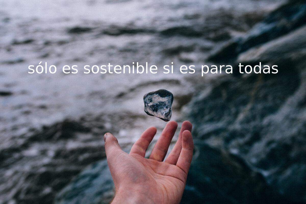 Sólo es sostenible si es para todas