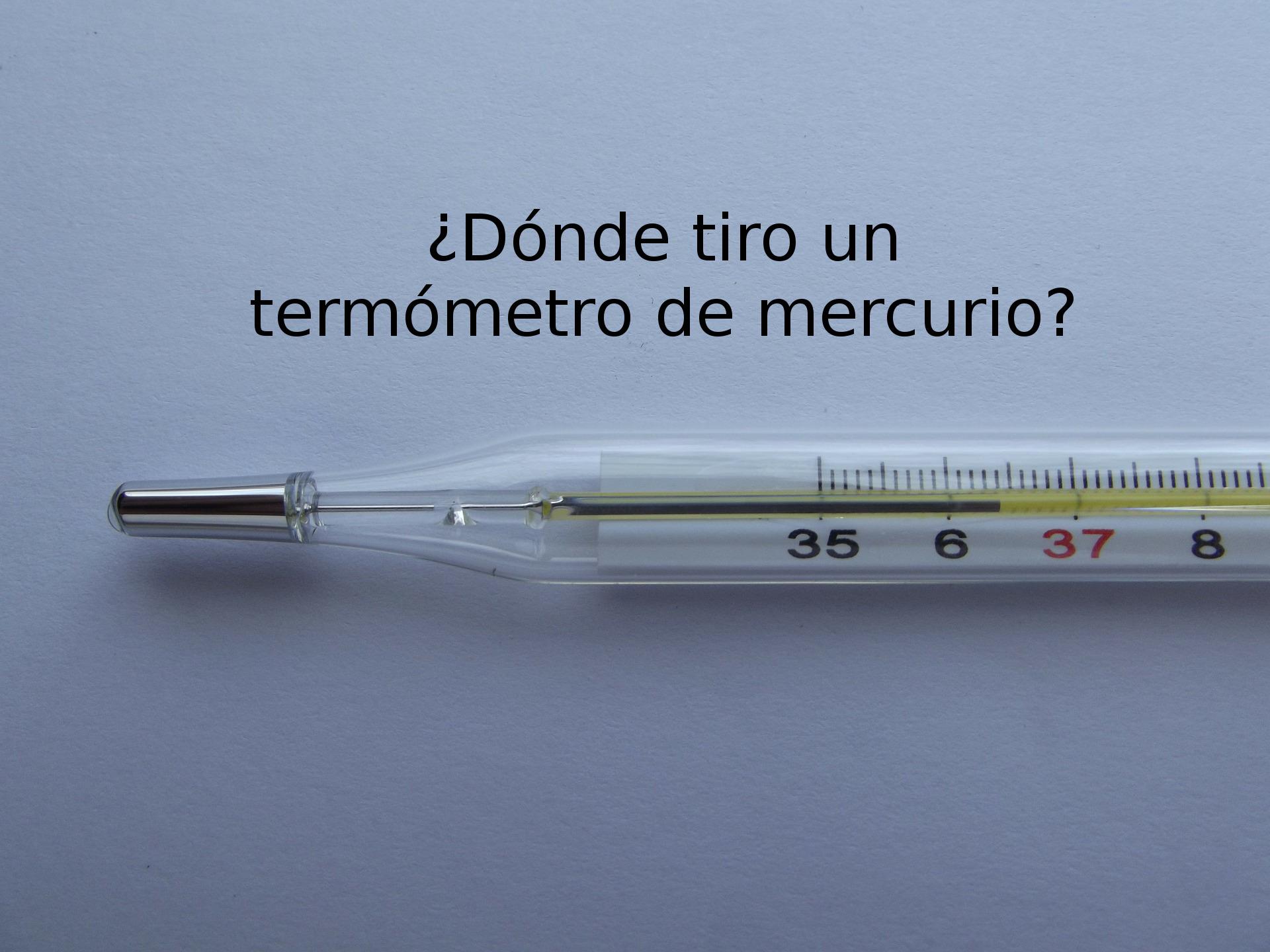 Dónde tiro un termómetro de mercurio