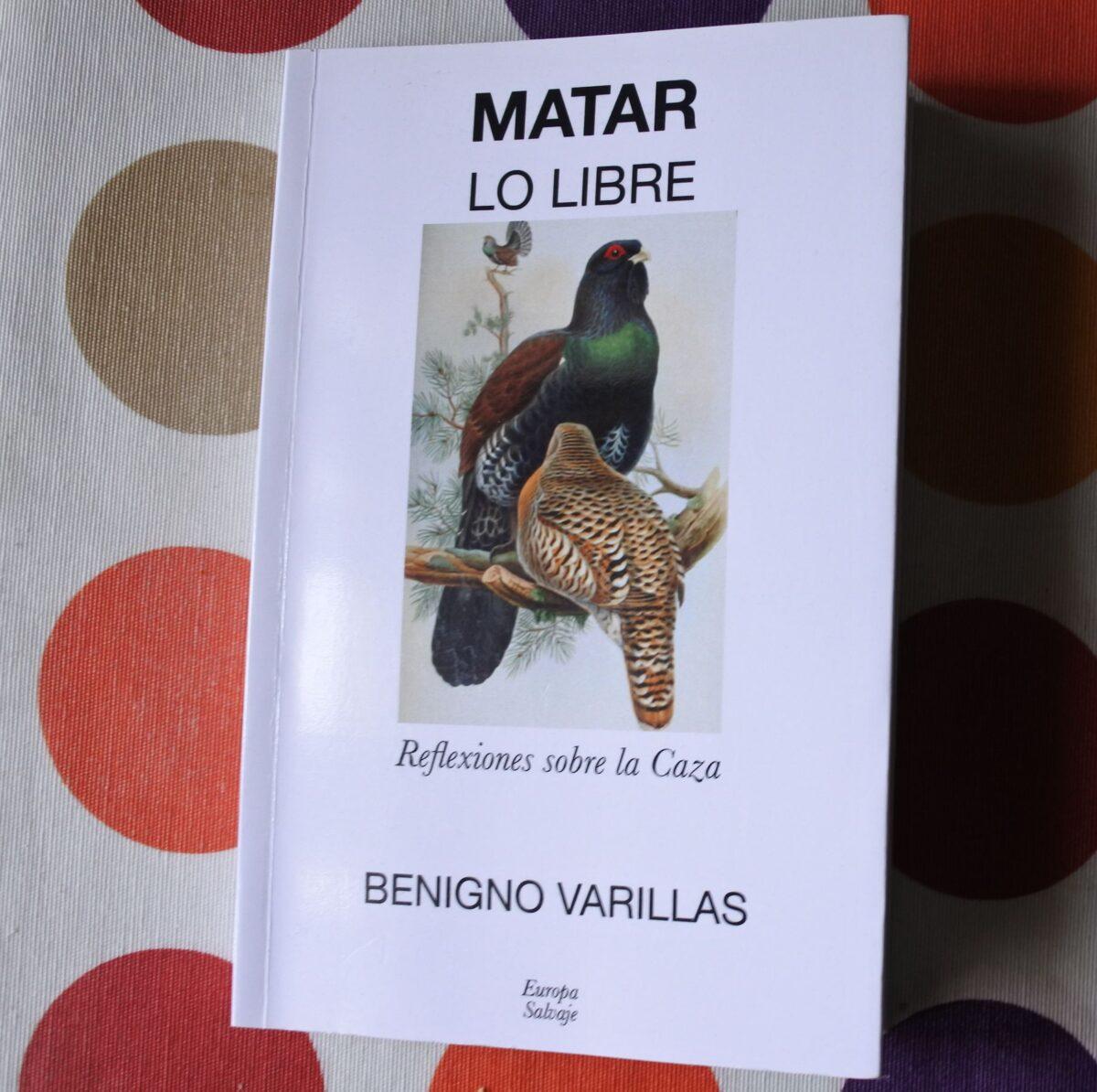 Matar lo libre, de Benigno Varillas